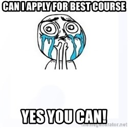 YES YOU CAN - can i apply for best course yes you can!