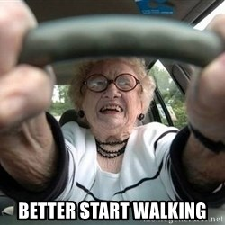 Typical Driver - Better start walking