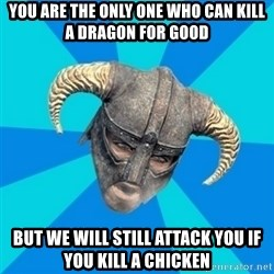 skyrim stan - You are the only one who can kill a dragon for good But we will still attack you if you kill a chicken