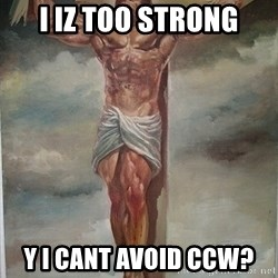 Muscles Jesus - I IZ TOO STRONG Y I CANT AVOID CCW?