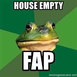 Foul Bachelor Frog - house empty fap