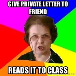 teacher - give private letter to friend reads it to class