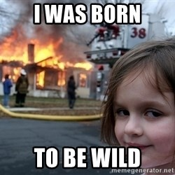 Disaster Girl - I WAS BORN TO BE WILD