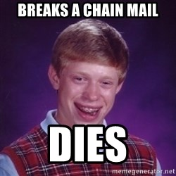 Bad Luck Brian - breaks a chain mail dies