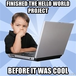 Programmers son - Finished the hello world project Before it was cool