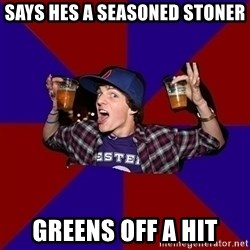 Sunny Student - Says hes a seasoned stoner greens off a hit