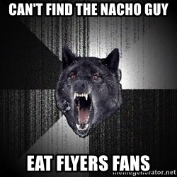 Insanity Wolf - can't find the nacho guy eat flyers fans