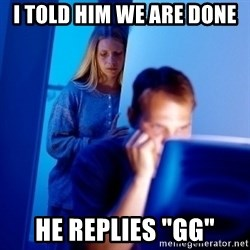 "Internet Husband - I told him we are done He replies ""gg"""