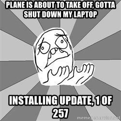 Whyyy??? - Plane is about to take off, gotta shut down my laptop installing update, 1 of 257