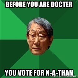 High Expectations Asian Father - Before you are docter You vote for N-a-than