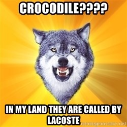 Courage Wolf - Crocodile???? In my land they are called by lacoste