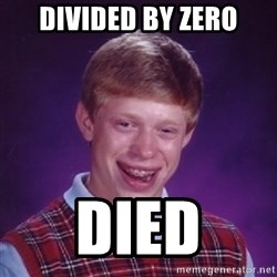 Bad Luck Brian - divided by zero died