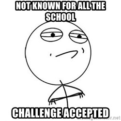 Challenge Accepted HD 1 - Not known for all the school challenge accepted
