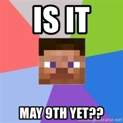 Minecraft Man - Is it May 9th yet??