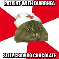 Nursing Student Cat - Patient with Diarrhea Still Craving Chocolate