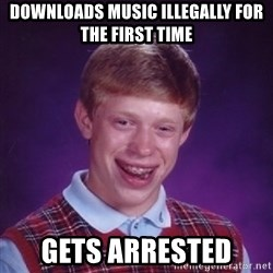 Bad Luck Brian - downloads music ILLEGALLY for the first time Gets arrested