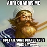 """Gangplank """"but then i ate some oranges and it was k"""" - Ahri charms me but i ate some orange and i was gay"""
