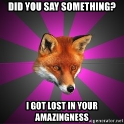 Cynical Sexy Fox - Did you say something? I got lost in your amazingness