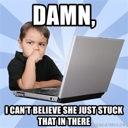 Programmers son - Damn, I can't believe she just stuck that in there