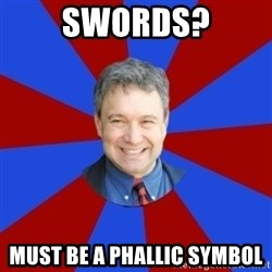 Eccentric English Teacher - Swords? Must be a phallic Symbol