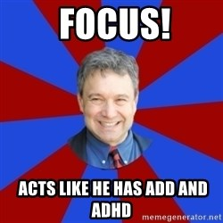 Eccentric English Teacher -  FOCUS!  Acts like he has ADD and ADHD