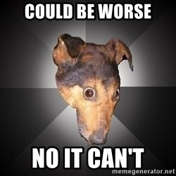 Depression Dog - Could be worse... ...no it can't