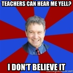 Eccentric English Teacher - teachers can hear me yell? I don't believe it