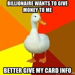 Technologically Impaired Duck - BILLIONAIRE wants to give money to me better give my card info