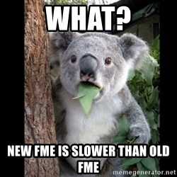 Koala can't believe it - WHAT? new fme is slower than old fme