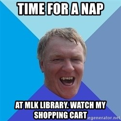 YAAZZ - time for a nap at mlk library. watch my shopping cart