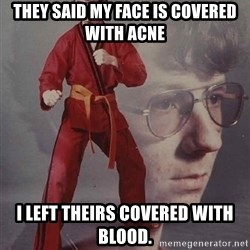 PTSD Karate Kyle - they said my face is covered with acne i left theirs covered with blood.