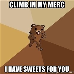 Pedo Bear From Beyond - CLIMB IN MY MERC I HAVE SWEETS FOR YOU