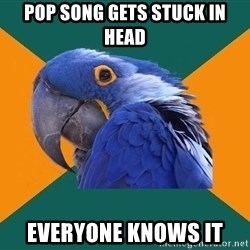 Paranoid Parrot - pop song gets stuck in head Everyone knows it
