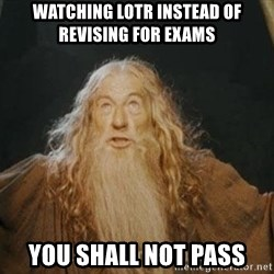 You shall not pass - watching lotr instead of revising for exams you shall not pass