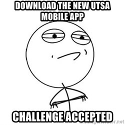 Challenge Accepted HD 1 - Download the new utsa mobile app Challenge accepted