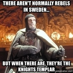 Grail Knight IJ - There aren't normally rebels in sweden... but when there are, they're the knights templar