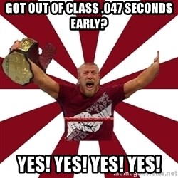 Daniel Bryan - gOT OUT OF CLASS .047 SECONDS EARLY? yEs! yeS! YES! yES!
