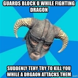 skyrim stan - guards block u while fighting dragon suddenly tehy try to kill you while a drgaon attacks them
