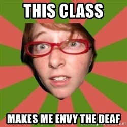 english class nicole - this class  makes me envy the deaf