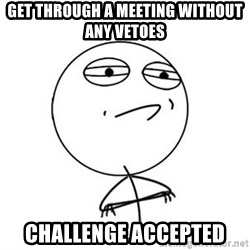 Challenge Accepted HD 1 - Get through a meeting without any vetoes challenge accepted
