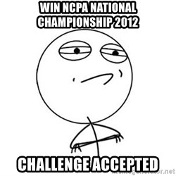 Challenge Accepted HD 1 - WIN NCPA NATIOnAL CHAMPIONSHIP 2012 Challenge accepted