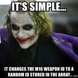 joker - IT's SIMPLE... IT CHANGES THE m16 WEAPON ID TO A RANDOM ID STORED IN THE ARRAY
