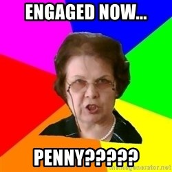 teacher - engaged now... penny?????