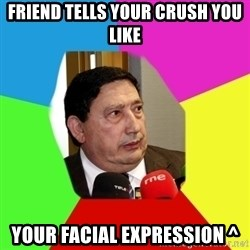 Sanchez Arminio - Friend tells your crush you like Your facial expression ^