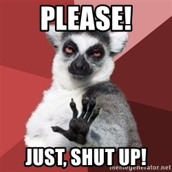 Chill Out Lemur - please! just, shut up!