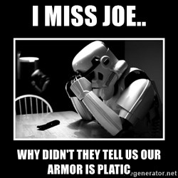 Sad Trooper - i miss joe.. why didn't they tell us our armor is platic