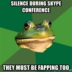 Foul Bachelor Frog - silence during skype conference  they must be fapping too