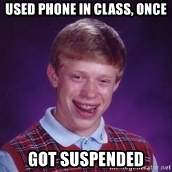 Bad Luck Brian - used phone in class, once got suspended