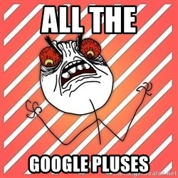 iHate - all the GOOGLE PLUSEs
