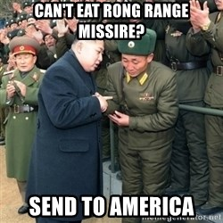 Hungry Kim Jong Un - Can't Eat rong range missire? send to america